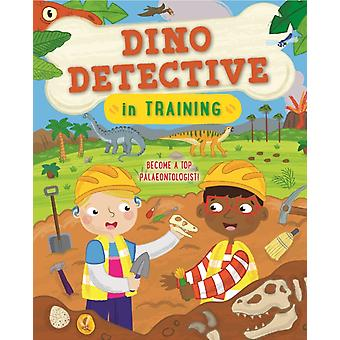 Dino Detective in Training  Become a Top Paleontologist by Tracey Turner & Illustrated by Sarah Lawrence