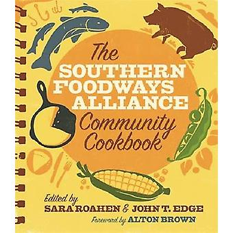The Southern Foodways Alliance Community Cookbook by Foreword by Alton Brown & Edited by Sara Roahen & Edited by John T Edge