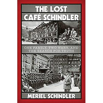 The Lost Cafe Schindler  One Family Two Wars and the Search for Truth by Meriel Schindler