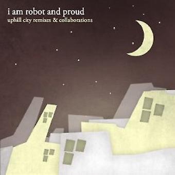 I Am Robot & Proud - Uphill City Remixes & Collaborations [CD] USA import