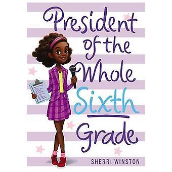 President of the Whole Sixth Grade by Sherri Winston - 9780316377249