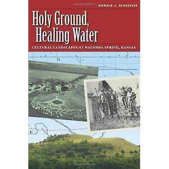 Holy Ground - Healing Water - Cultural Landscapes at Waconda Springs -