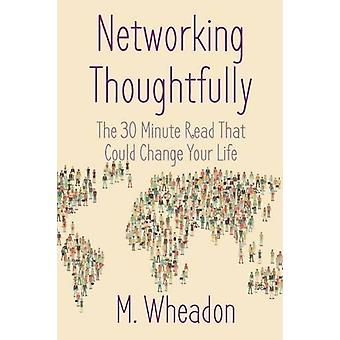 Networking Thoughtfully - The 30 Minute Read That Could Change Your Li
