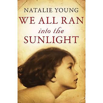 We All Ran Into The Sunlight by Natalie Young - 9781907595097 Book