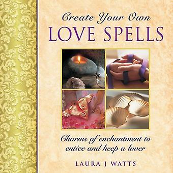 Skapa din egen kärlek trollformler: Charms förtrollning att locka och behålla en älskare