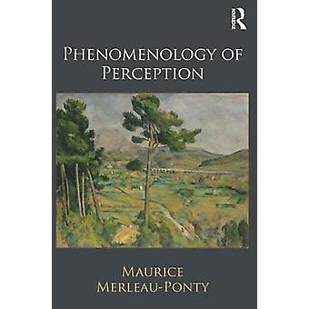 Phenomenology of Perception by Maurice Merleau Ponty