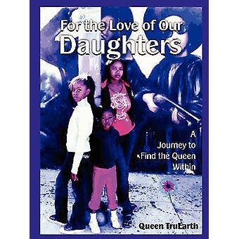 For the Love of Our Daughters by Queen Truearth & Truearth