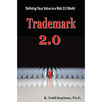 Trademark 2.0 Defining Your Value in the Web 2.0 World by Stephens & Todd