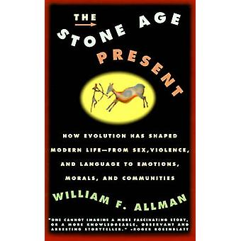 Stone Age Present How Evolution Has Shaped Modern Life  From Sex Violence and Language to Emotions Morals and Communities by Allman & William F.