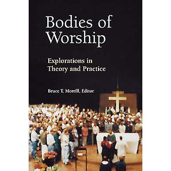 Bodies of Worship Explorations in Theory and Practice by Morrill & Bruce T.