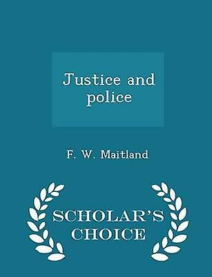 Justice and police  Scholars Choice Edition by Maitland & F. W.