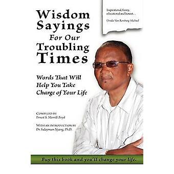 Wijsheid Sayings voor onze verontrustende tijden woorden dat zal helpen u overname van uw leven door MerrillBoyd & Ernest S.