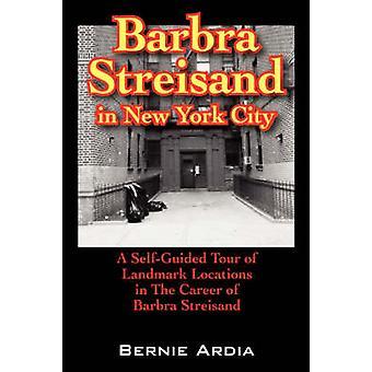 Barbra Streisand em New York City, um auto guiada de localidades de Marco na carreira da Barbra Streisand por Ardia & Bernie