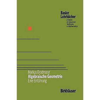 Algebraische Geometrie  Eine Einfhrung by Brodmann & Markus