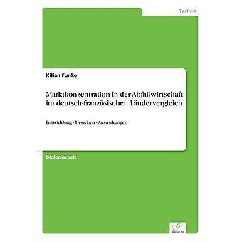 Marktkonzentration in der Abfallwirtschaft im deutschfranzsischen Lndervergleich Entwicklung Ursachenvergleich Ursachen entwicklung von Funke & Kilian