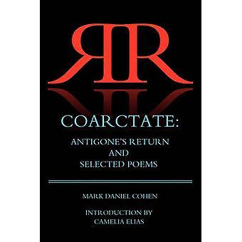 Coarctate Antigones Return and Selected Poems by Cohen & Mark Daniel
