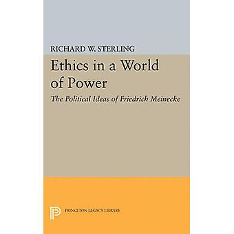 Ethics in a World of Power - The Political Ideas of Friedrich Meinecke