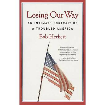 Losing Our Way - An Intimate Portrait of a Troubled America by Bob Her