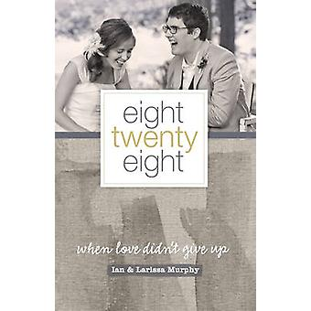 Eight Twenty Eight - When Love Didn't Give Up by Larissa Murphy - Ian