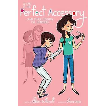 A Cast Is the Perfect Accessory - (And Other Lessons I've Learned) by