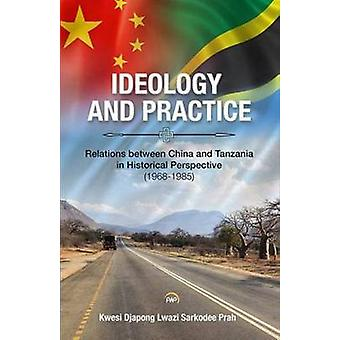 Ideology and Practice - Relations Between China and Tanzania in Histor