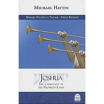 Joshua - The Challenge of the Promised Land by Michael Hattin - 978159
