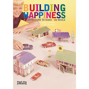 Building Happiness - Architecture to Make You Smile by Jane Wernick -