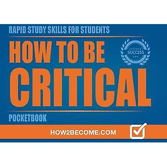 HOW TO BE CRITICAL POCKETBOOK by How2Become - 9781911259985 Book