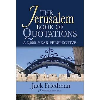 The Jerusalem Book of Quotations - A 3 -000 Year Perspective by Jack F