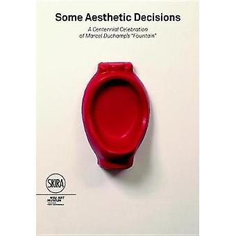 Some Aesthetic Decisions - A Centenary Celebration of Marcel Duchamp's