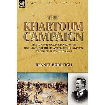 The Khartoum Campaign a Special Correspondents View of the Reconquest of the Sudan by British and Egyptian Forces under Kitchener1898 by Burleigh & Bennet
