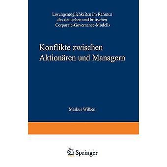 Konflikte zwischen Aktionren und Managern Lsungsmglichkeiten im Rahmen des Deutschen und britischen CorporateGovernanceModells by Varga von Kibed & Gabriele