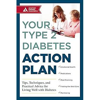 Your Type 2 Diabetes Action Plan - Tips - Techniques - and Practical A