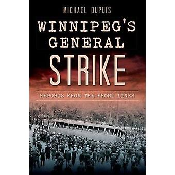 Winnipeg's General Strike - Reports from the Front Lines by Michael Du