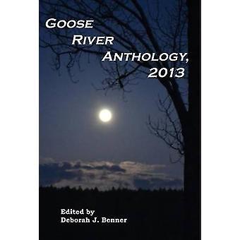 Goose River Anthology 2013 by Benner & Deborah J.