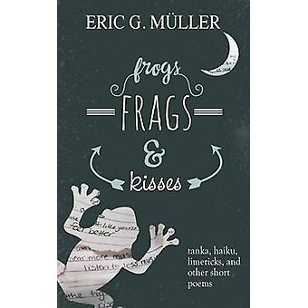 frogs frags  kisses tanka haiku limericks and other short poems by Mller & Eric G.