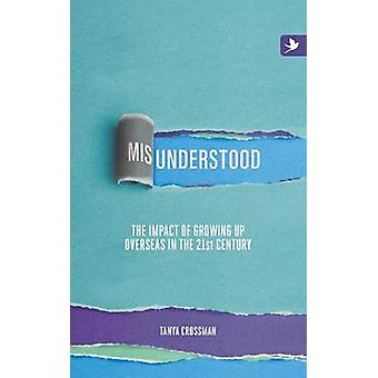 Misunderstood The impact of growing up overseas in the 21st century by Crossman & Tanya