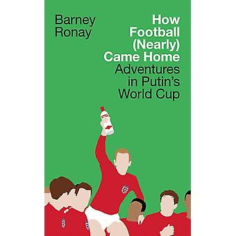 How Football Nearly Came Home  Adventures in Putins World Cup by Barney Ronay