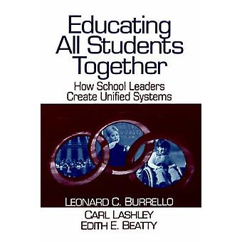 Educating All Students Together How School Leaders Create Unified Systems by Burrello & Leonard C.