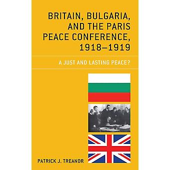 Britain Bulgaria and the Paris Peace Conference 19181919 A Just and Lasting Peace by Treanor & Patrick J.