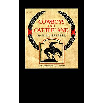Cowboys and Cattleland Memories of a Frontier Cowboy by Halsell & Harry H.