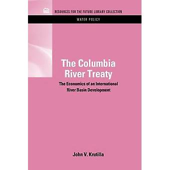 The Columbia River Treaty The Economics of an International River Basin Development by Krutilla & John V.