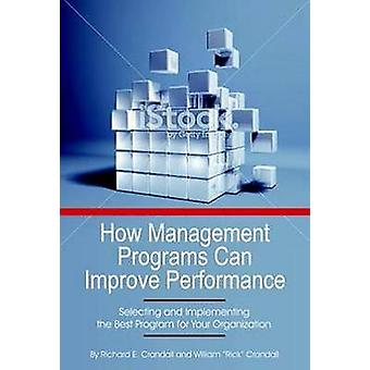 How Management Programs Can Improve Organization Performance Selecting and Implementing the Best Program for Your Organization HC by Crandall & Richard E.