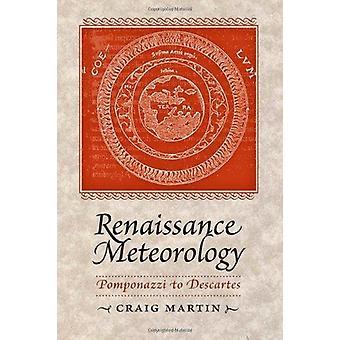 Renaissance Meteorology - Pomponazzi to Descartes by Craig Martin - 97