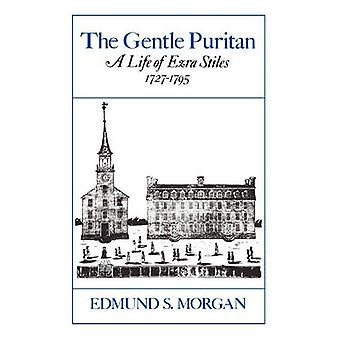 The Gentle Puritan A Life of Ezra Stiles 17271795 by Morgan & Edmund S.