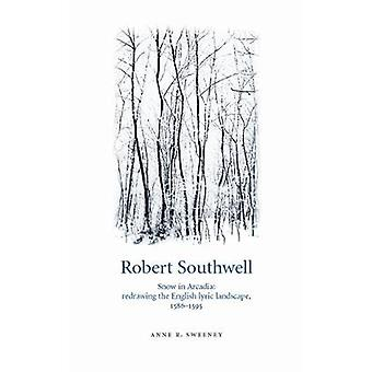 Robert Southwell Snow in Arcadia Redrawing the English Lyric Landscape 158695 by Sweeney & Anne R.