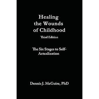 Healing the Wounds of Childhood 3rd Edition The Six Stages to SelfActualization by McGuire & Dennis J.