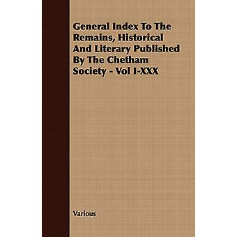 General Index To The Remains Historical And Literary Published By The Chetham Society  Vol IXXX by Various