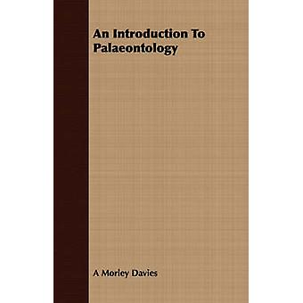 An Introduction To Palaeontology by Davies & A Morley