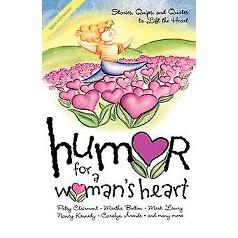 Humor for a Womans Heart Stories Quips and Quotes to Lift the Heart by Myers & Kristen